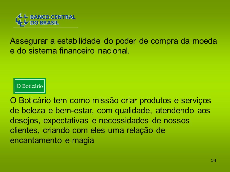 Assegurar a estabilidade do poder de compra da moeda e do sistema financeiro nacional.