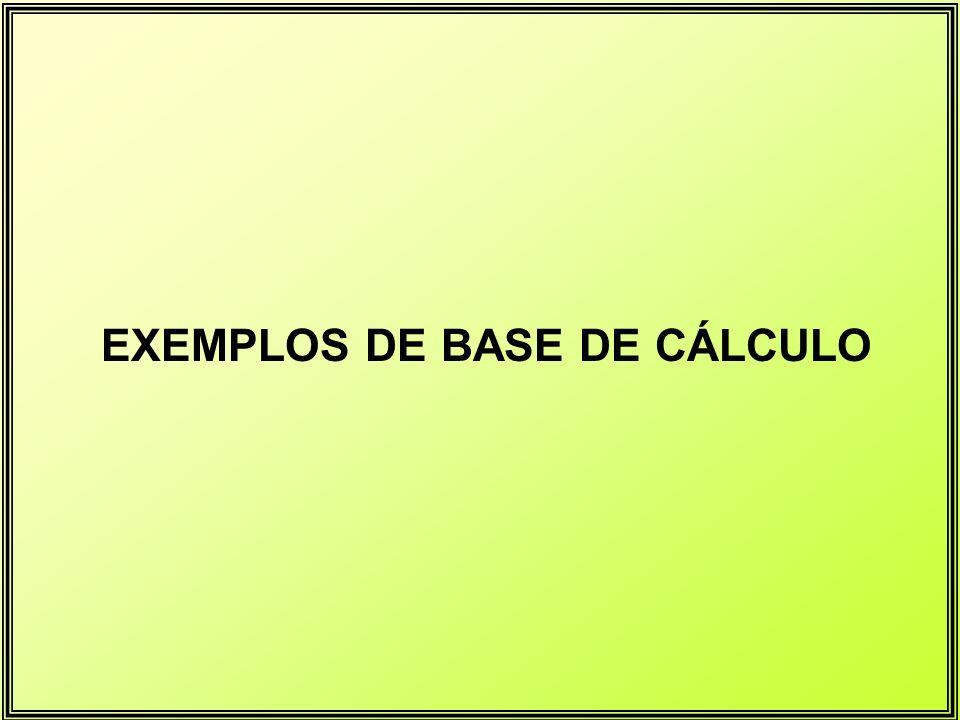 EXEMPLOS DE BASE DE CÁLCULO