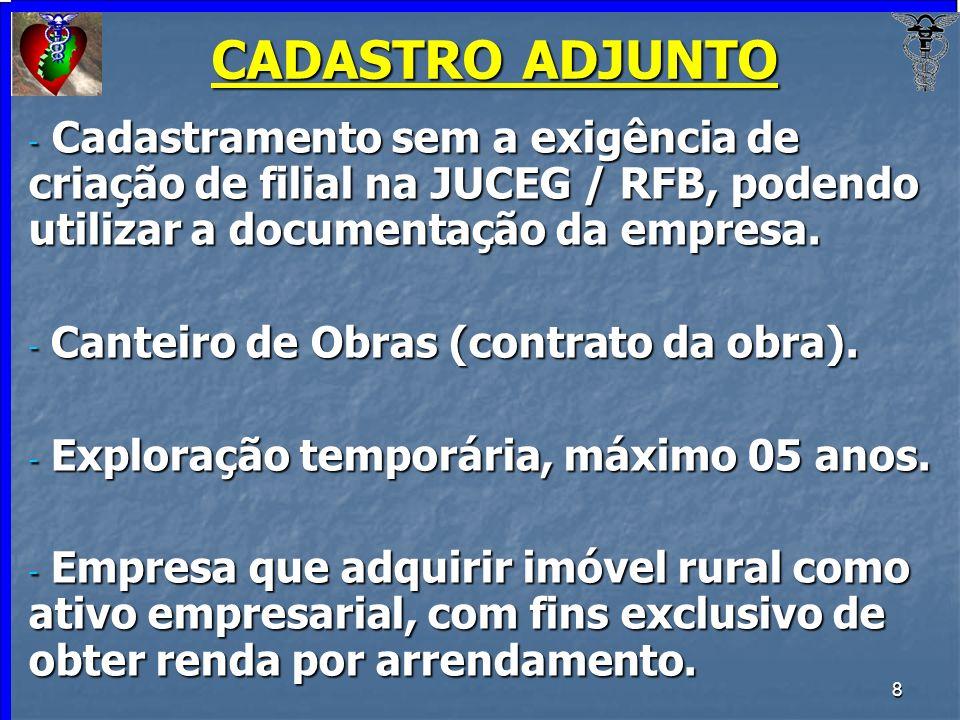 CADASTRO ADJUNTOCadastramento sem a exigência de criação de filial na JUCEG / RFB, podendo utilizar a documentação da empresa.