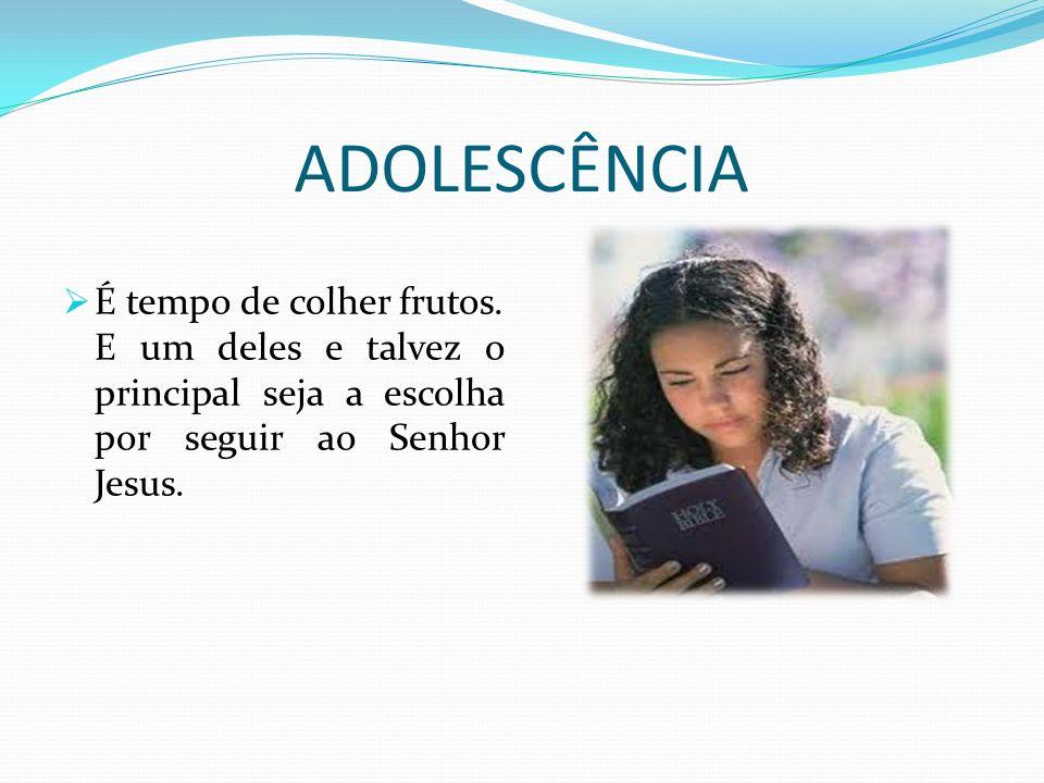 ADOLESCÊNCIA É tempo de colher frutos.