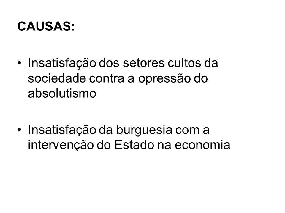 CAUSAS: Insatisfação dos setores cultos da sociedade contra a opressão do absolutismo.