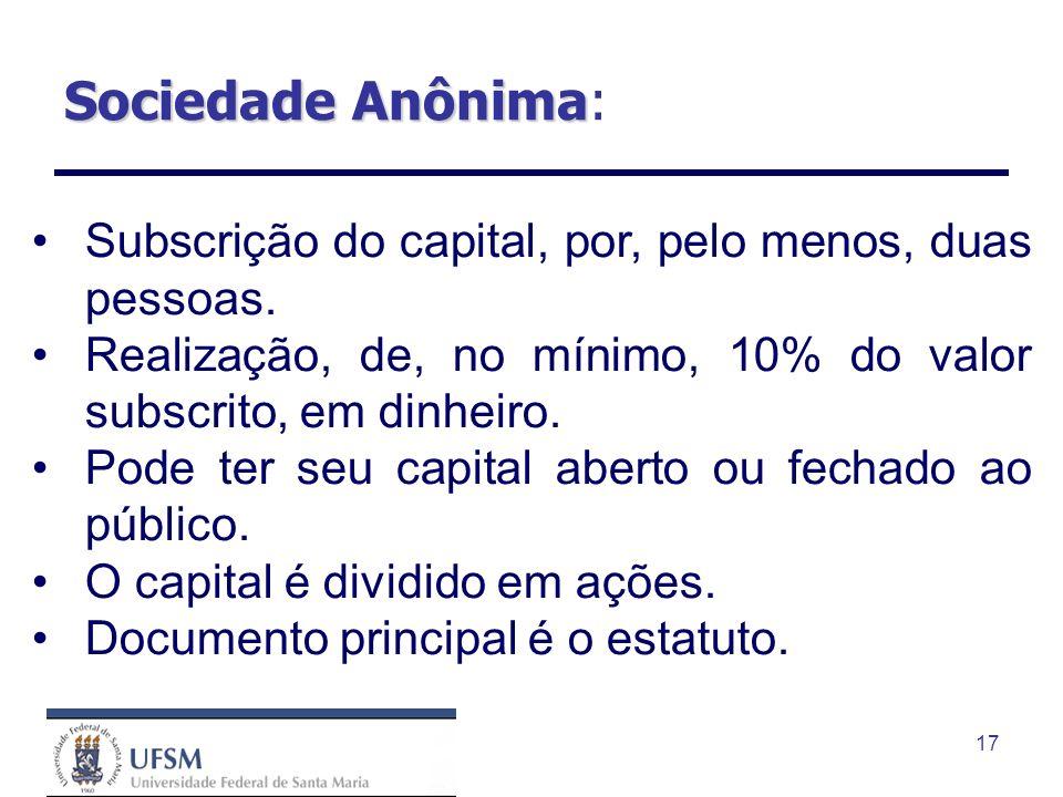 Sociedade Anônima: Subscrição do capital, por, pelo menos, duas pessoas. Realização, de, no mínimo, 10% do valor subscrito, em dinheiro.