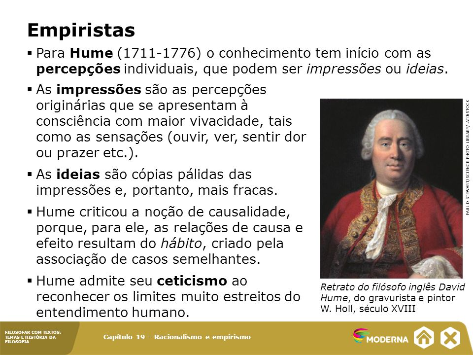 Empiristas Para Hume (1711-1776) o conhecimento tem início com as percepções individuais, que podem ser impressões ou ideias.