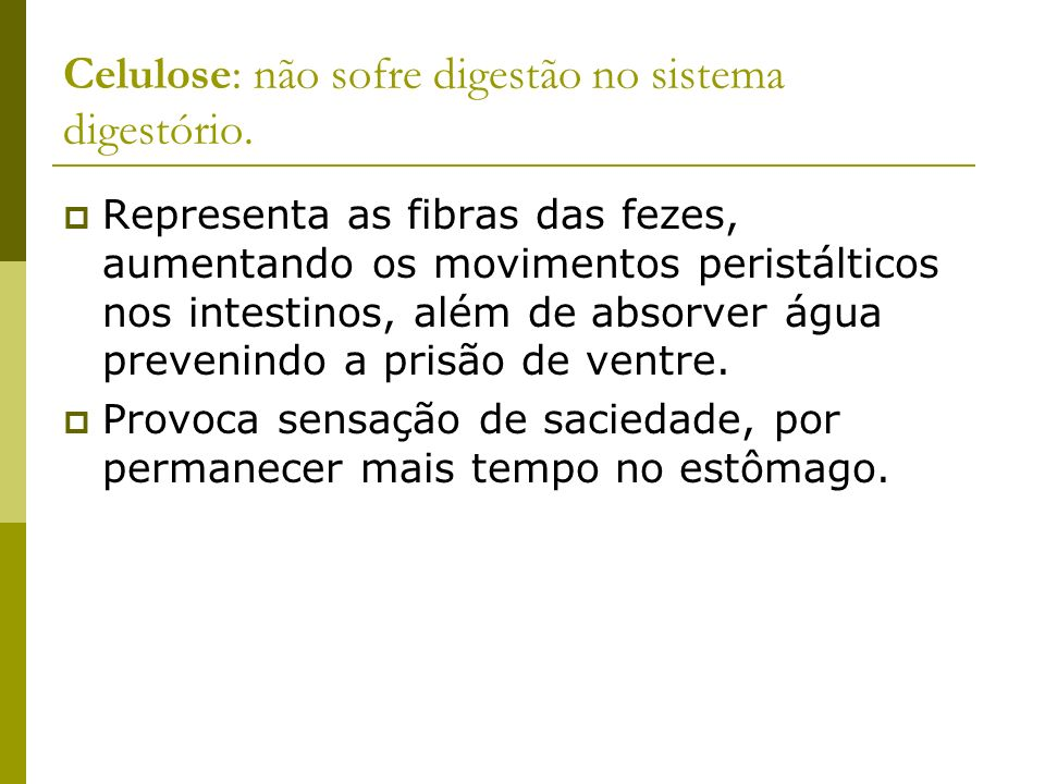 Celulose: não sofre digestão no sistema digestório.