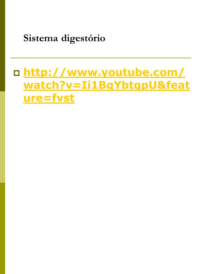 Sistema digestório http://www.youtube.com/watch v=Ii1BqYbtqpU&feature=fvst