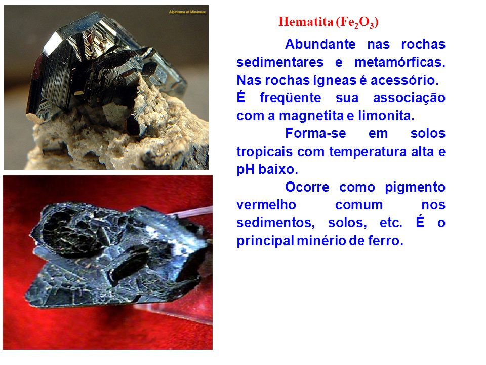 Hematita (Fe2O3)Abundante nas rochas sedimentares e metamórficas. Nas rochas ígneas é acessório.
