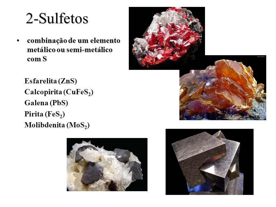 2-Sulfetos combinação de um elemento metálico ou semi-metálico com S