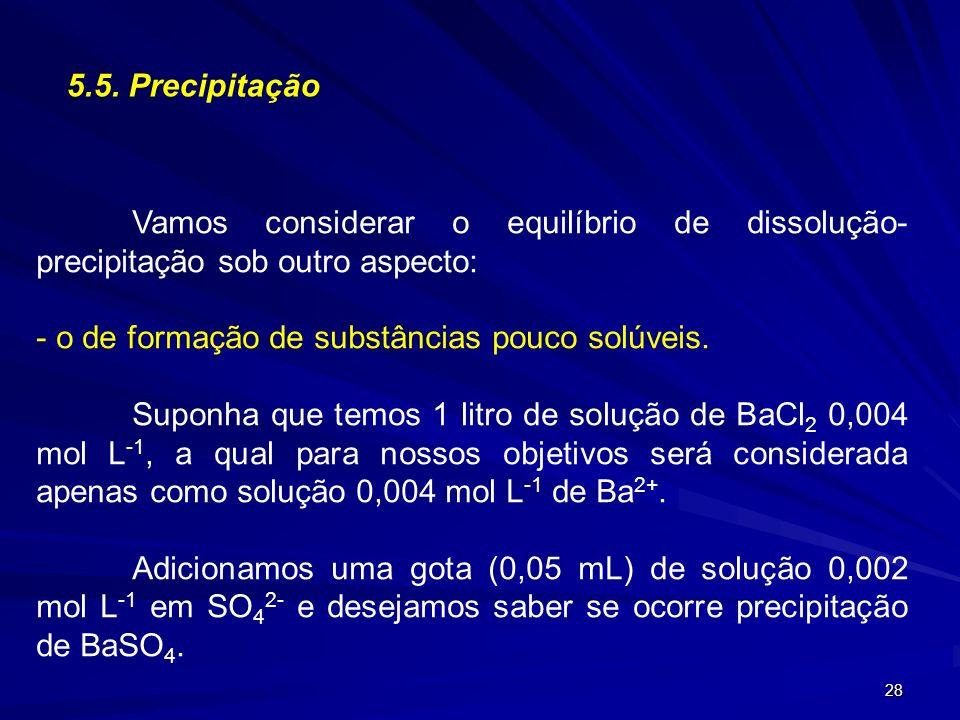 5.5. Precipitação Vamos considerar o equilíbrio de dissolução-precipitação sob outro aspecto: o de formação de substâncias pouco solúveis.