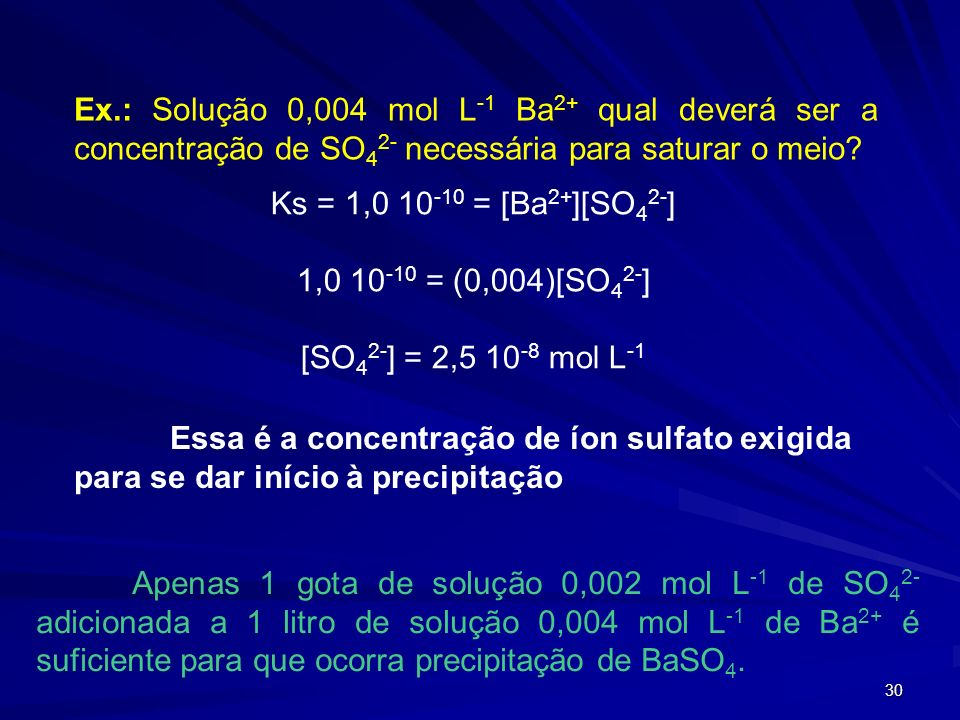 Ex.: Solução 0,004 mol L-1 Ba2+ qual deverá ser a concentração de SO42- necessária para saturar o meio