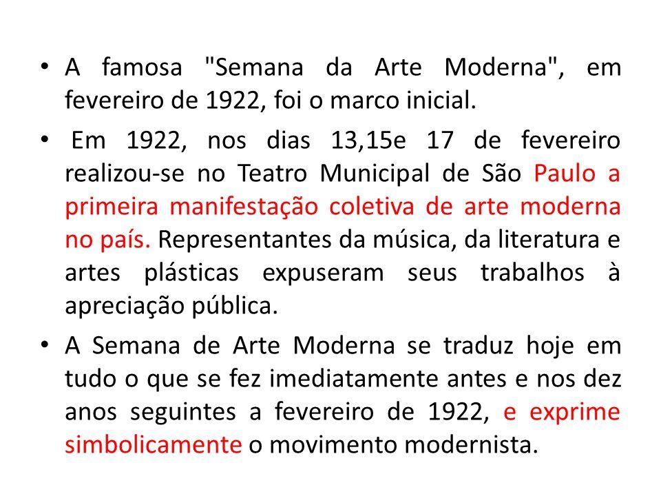 A famosa Semana da Arte Moderna , em fevereiro de 1922, foi o marco inicial.
