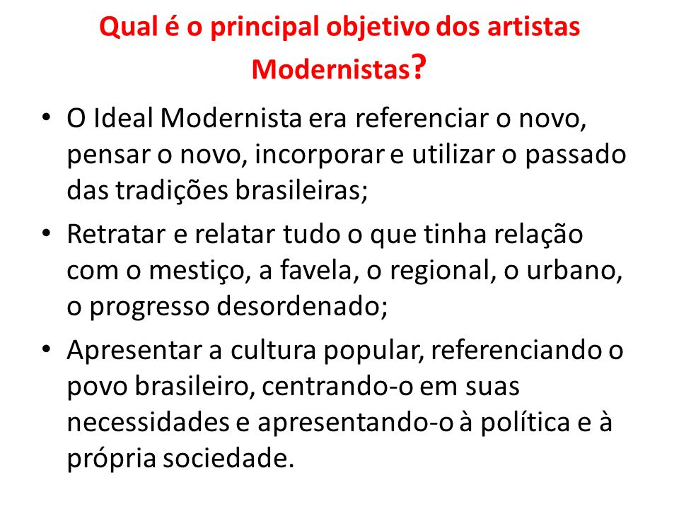 Qual é o principal objetivo dos artistas Modernistas
