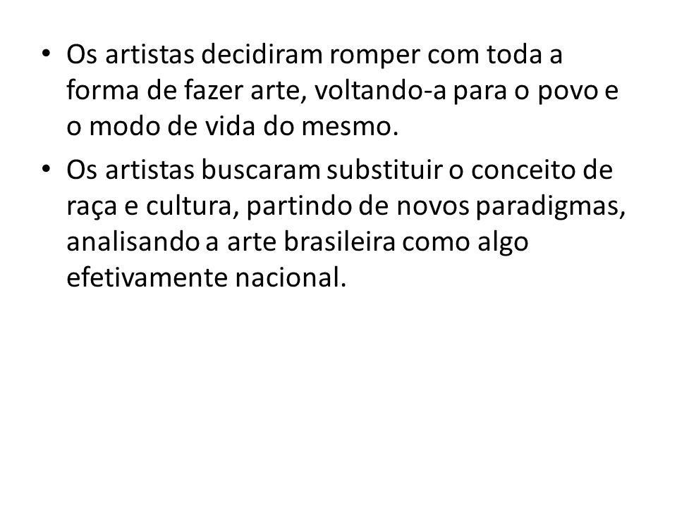 Os artistas decidiram romper com toda a forma de fazer arte, voltando-a para o povo e o modo de vida do mesmo.