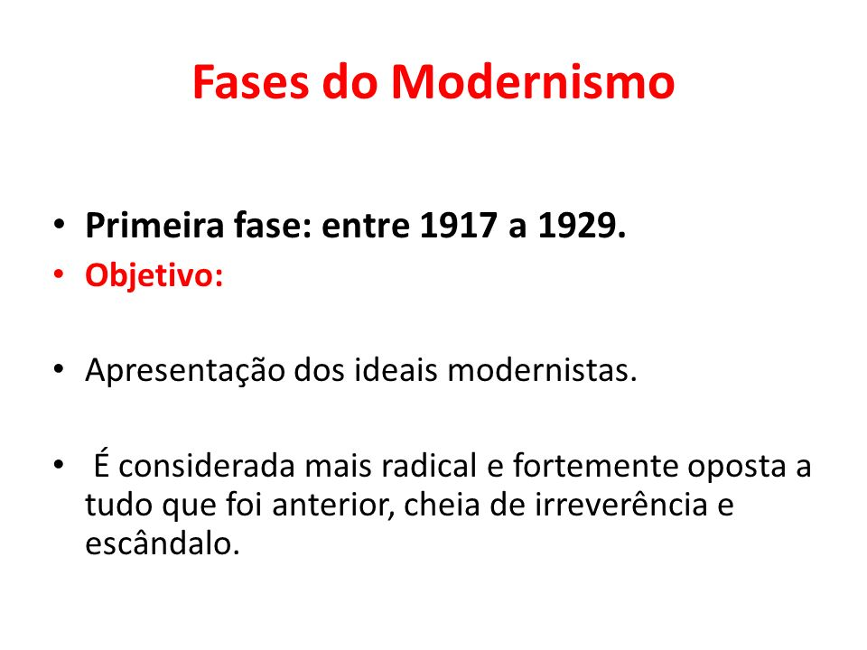 Fases do Modernismo Primeira fase: entre 1917 a 1929. Objetivo: