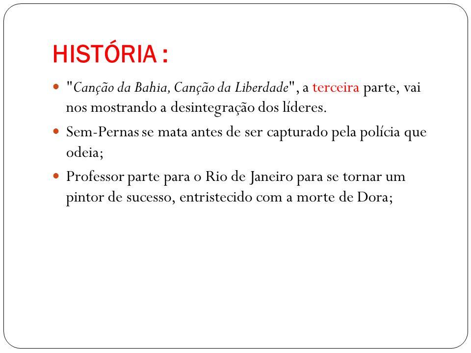 HISTÓRIA : Canção da Bahia, Canção da Liberdade , a terceira parte, vai nos mostrando a desintegração dos líderes.