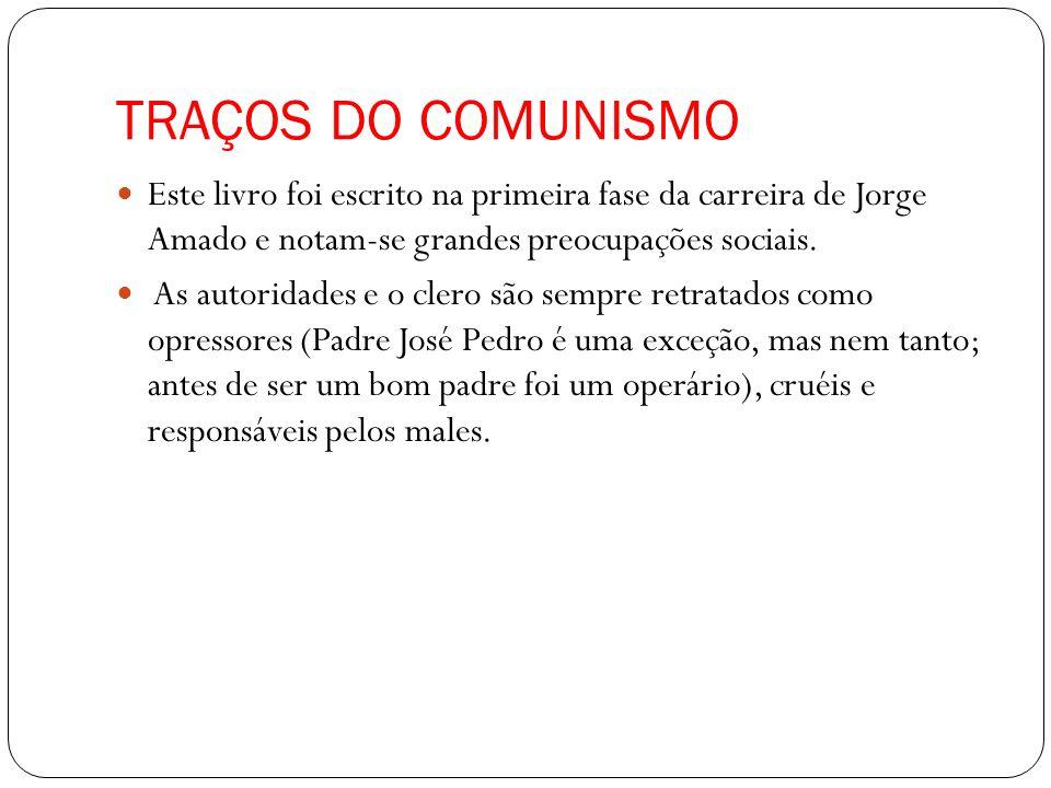 TRAÇOS DO COMUNISMO Este livro foi escrito na primeira fase da carreira de Jorge Amado e notam-se grandes preocupações sociais.