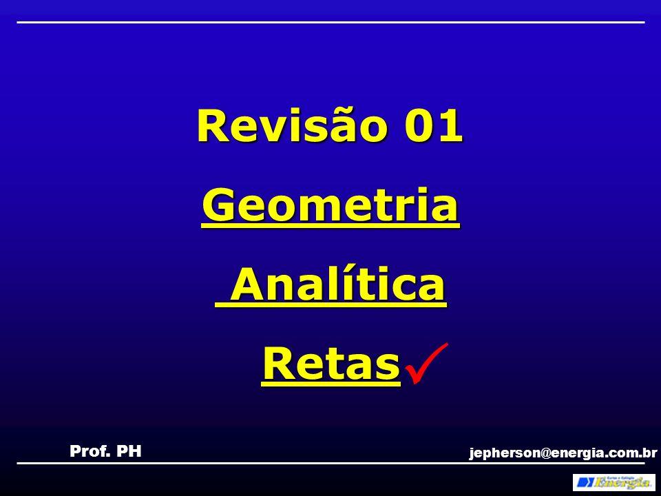  Revisão 01 Geometria Analítica Retas Prof. PH