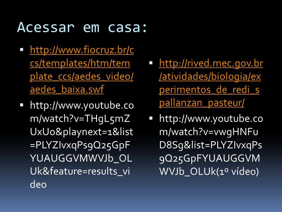 Acessar em casa:http://www.fiocruz.br/c cs/templates/htm/tem plate_ccs/aedes_video/ aedes_baixa.swf.
