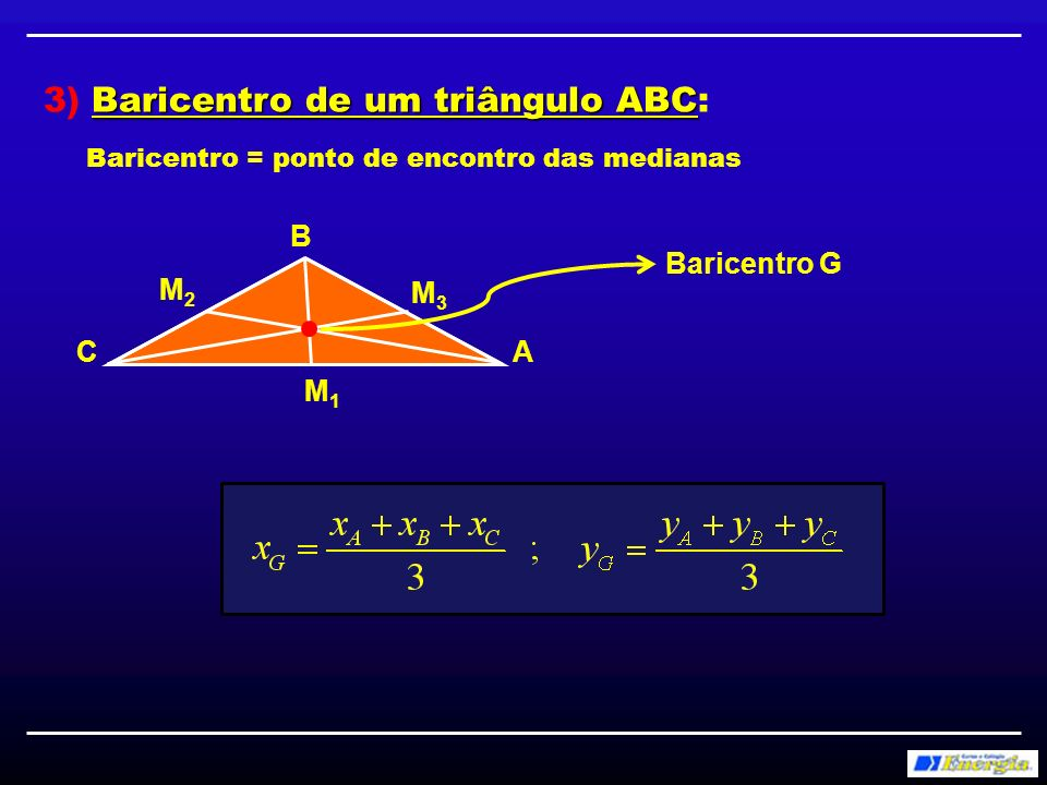 3) Baricentro de um triângulo ABC: