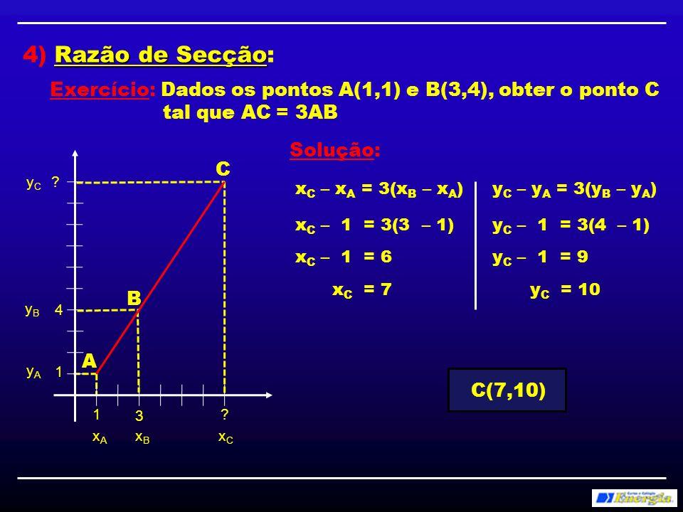 4) Razão de Secção:Exercício: Dados os pontos A(1,1) e B(3,4), obter o ponto C. tal que AC = 3AB. Solução:
