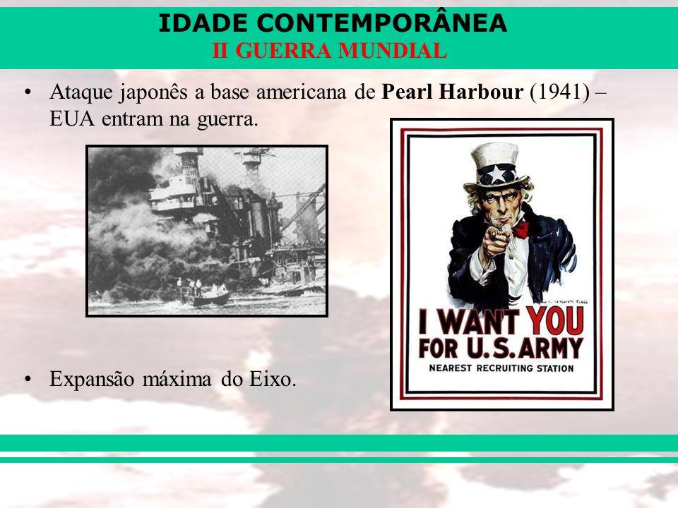 Ataque japonês a base americana de Pearl Harbour (1941) – EUA entram na guerra.