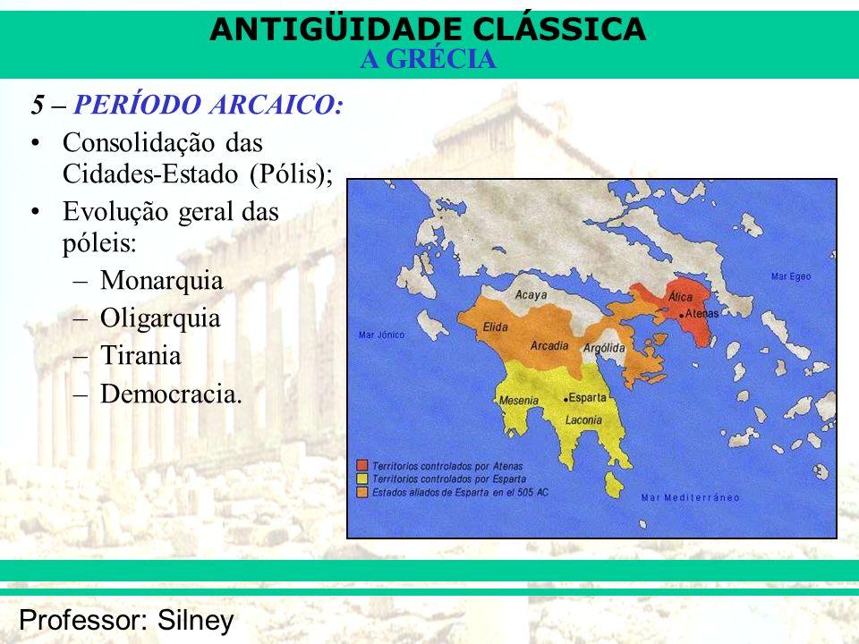 5 – PERÍODO ARCAICO:Consolidação das Cidades-Estado (Pólis); Evolução geral das póleis: Monarquia. Oligarquia.