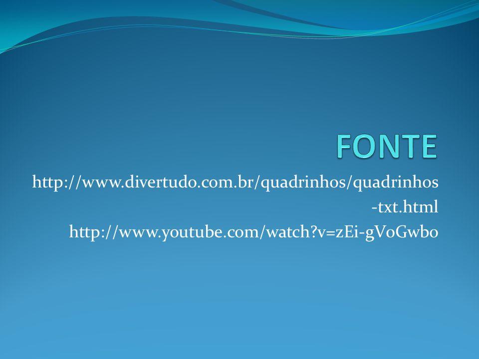 FONTE http://www.divertudo.com.br/quadrinhos/quadrinhos -txt.html