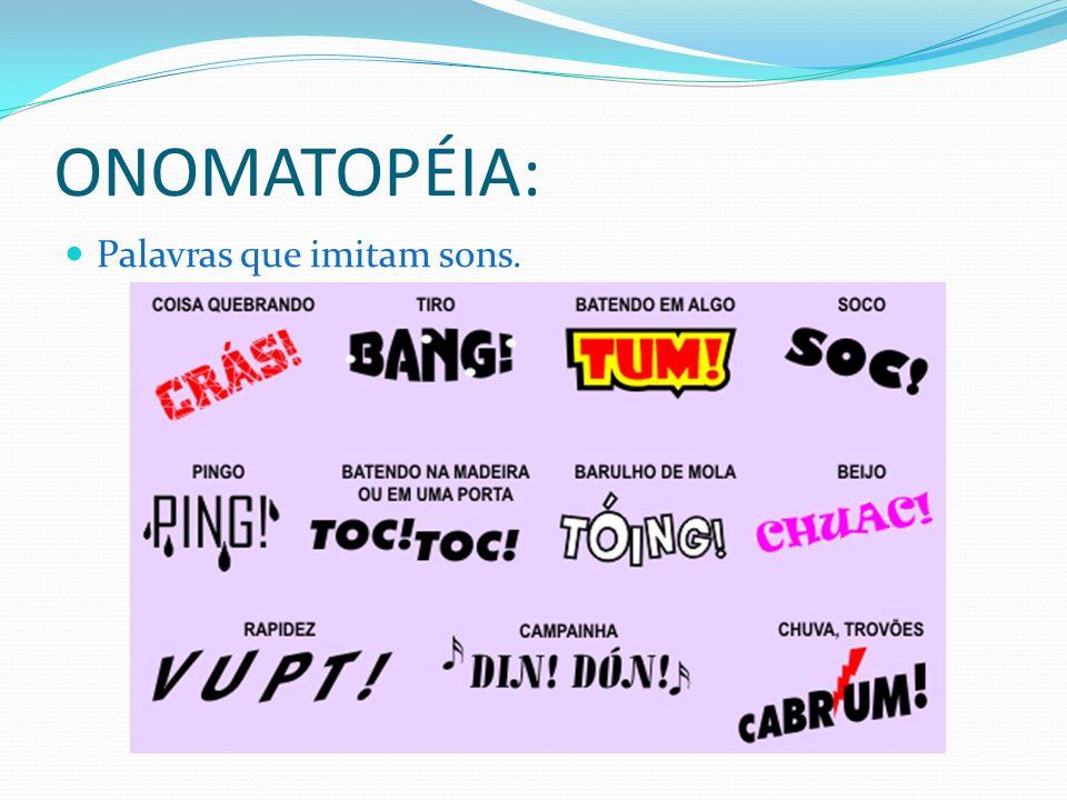 ONOMATOPÉIA: Palavras que imitam sons.