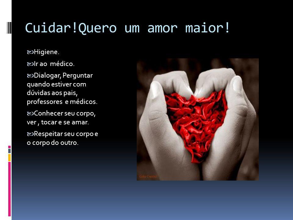 Cuidar!Quero um amor maior!