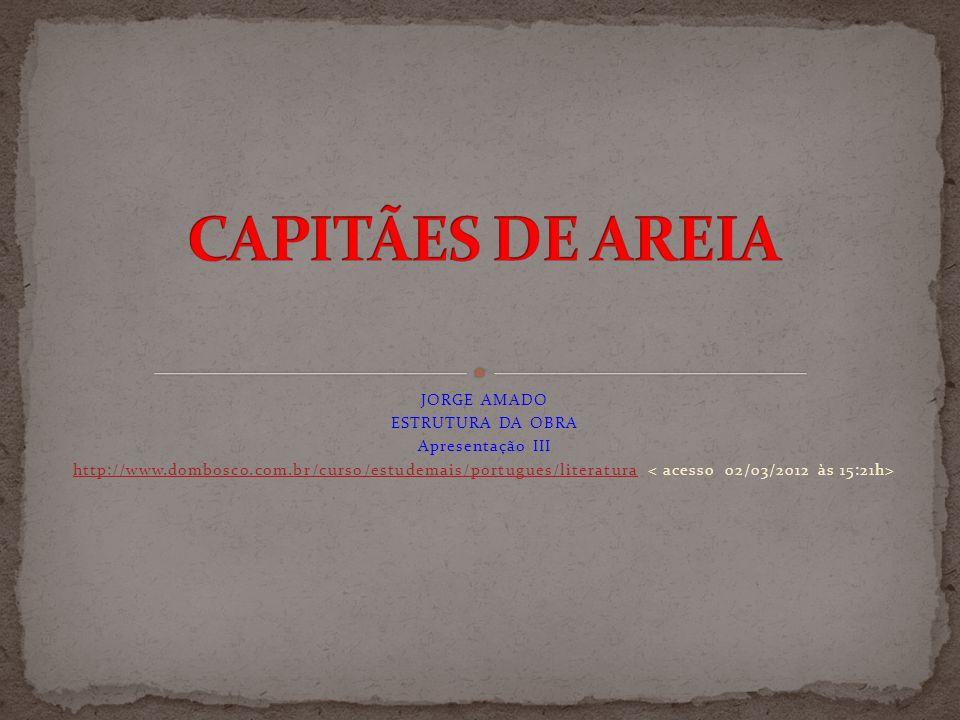 CAPITÃES DE AREIA JORGE AMADO ESTRUTURA DA OBRA Apresentação III