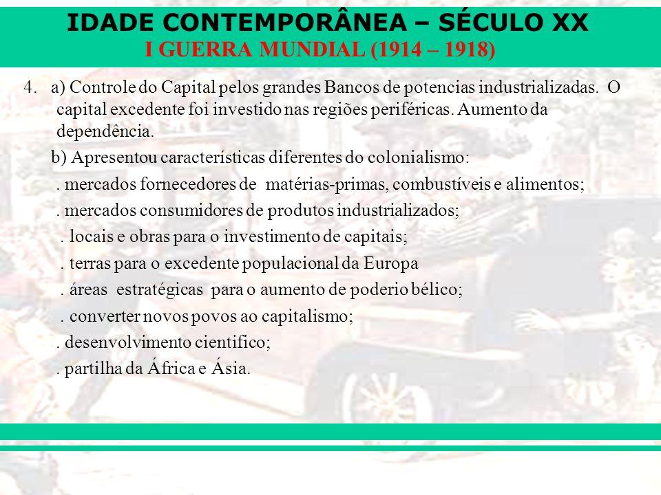 4. a) Controle do Capital pelos grandes Bancos de potencias industrializadas. O capital excedente foi investido nas regiões periféricas. Aumento da dependência.