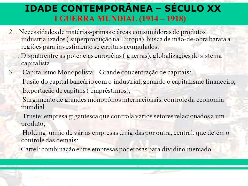 2. . Necessidades de matérias-primas e áreas consumidoras de produtos industrializados ( superprodução na Europa), busca de mão-de-obra barata a regiões para investimento se capitais acumulados.