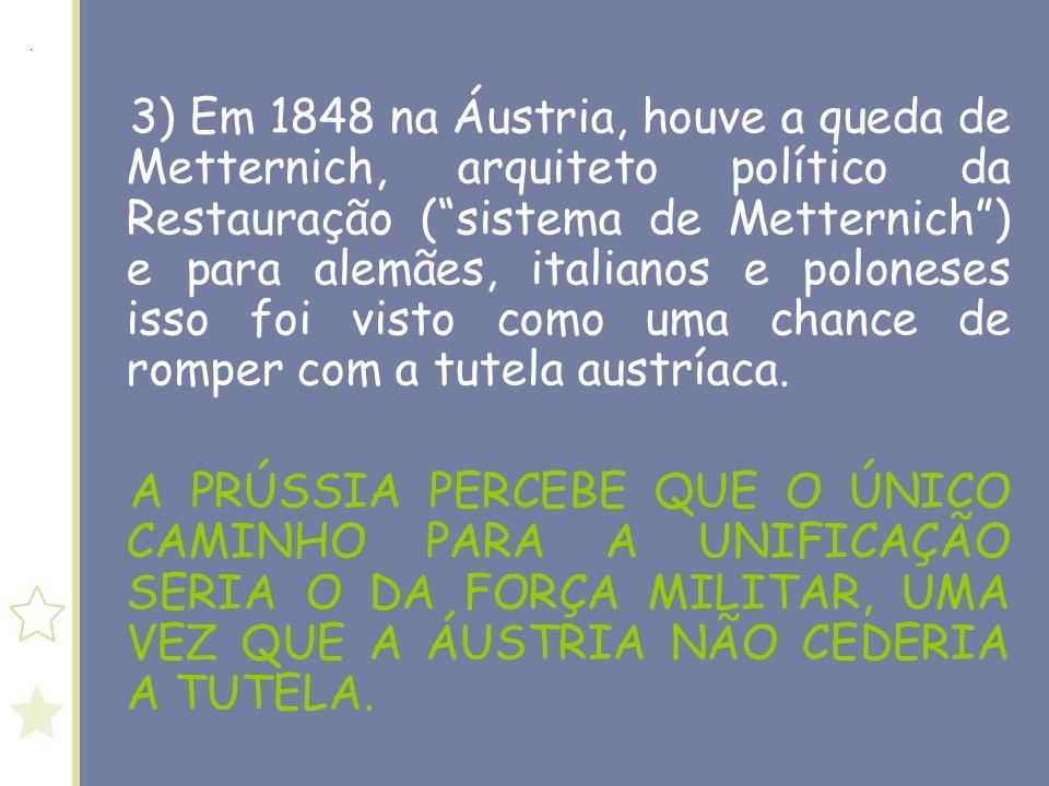 3) Em 1848 na Áustria, houve a queda de Metternich, arquiteto político da Restauração ( sistema de Metternich ) e para alemães, italianos e poloneses isso foi visto como uma chance de romper com a tutela austríaca.