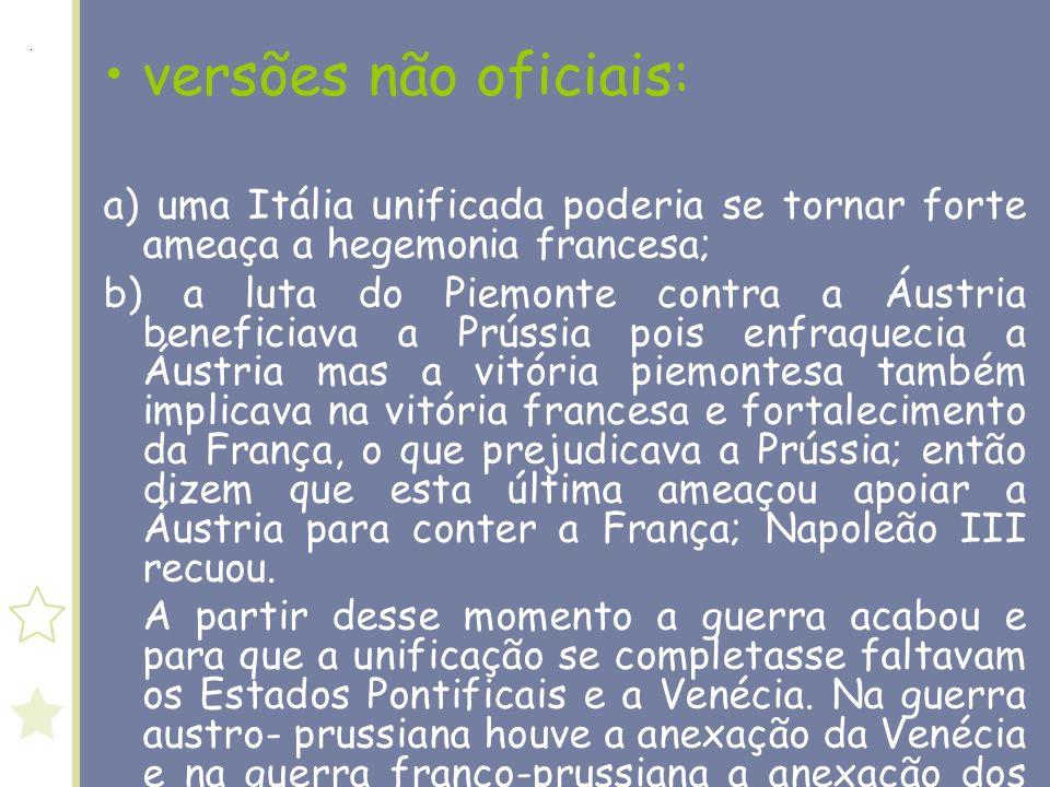versões não oficiais: a) uma Itália unificada poderia se tornar forte ameaça a hegemonia francesa;