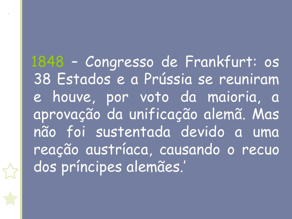 1848 – Congresso de Frankfurt: os 38 Estados e a Prússia se reuniram e houve, por voto da maioria, a aprovação da unificação alemã.