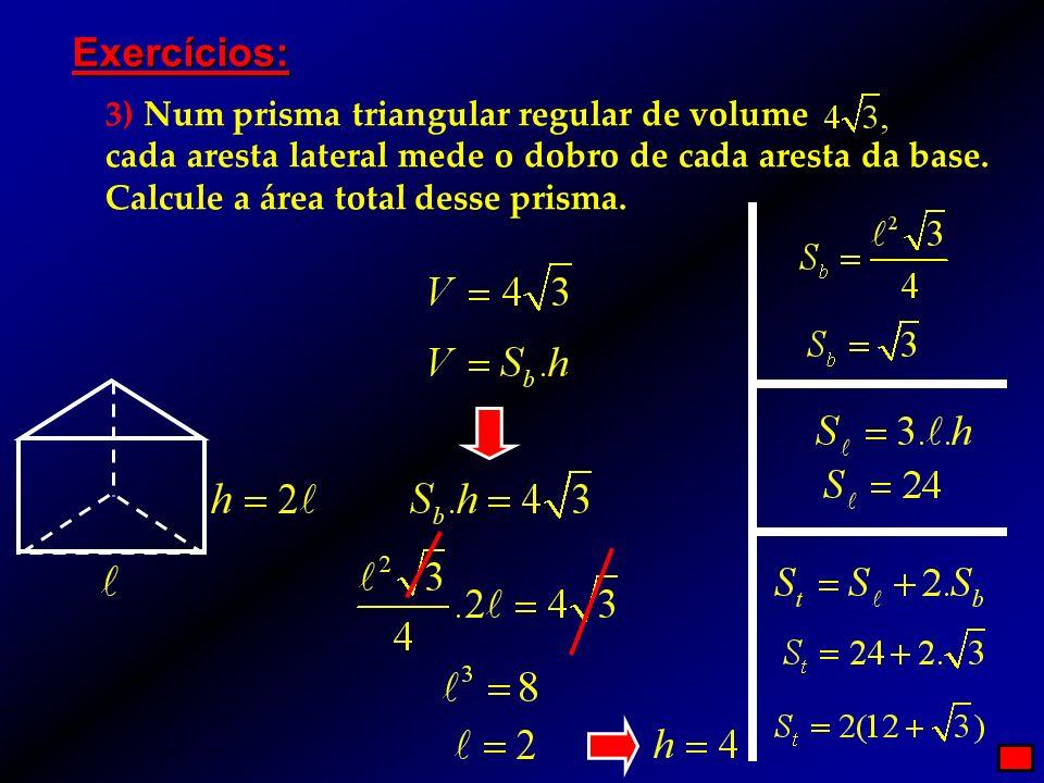 Exercícios: 3) Num prisma triangular regular de volume