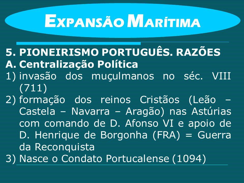 EXPANSÃO MARÍTIMA PIONEIRISMO PORTUGUÊS. RAZÕES Centralização Política