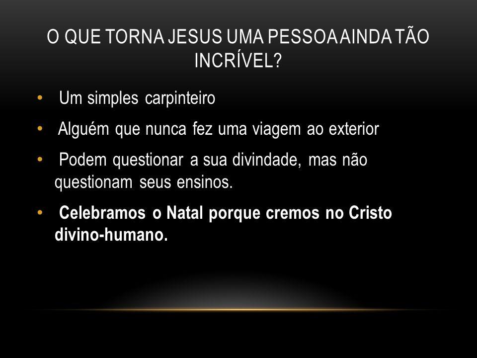 O que torna Jesus uma pessoa ainda tão incrível