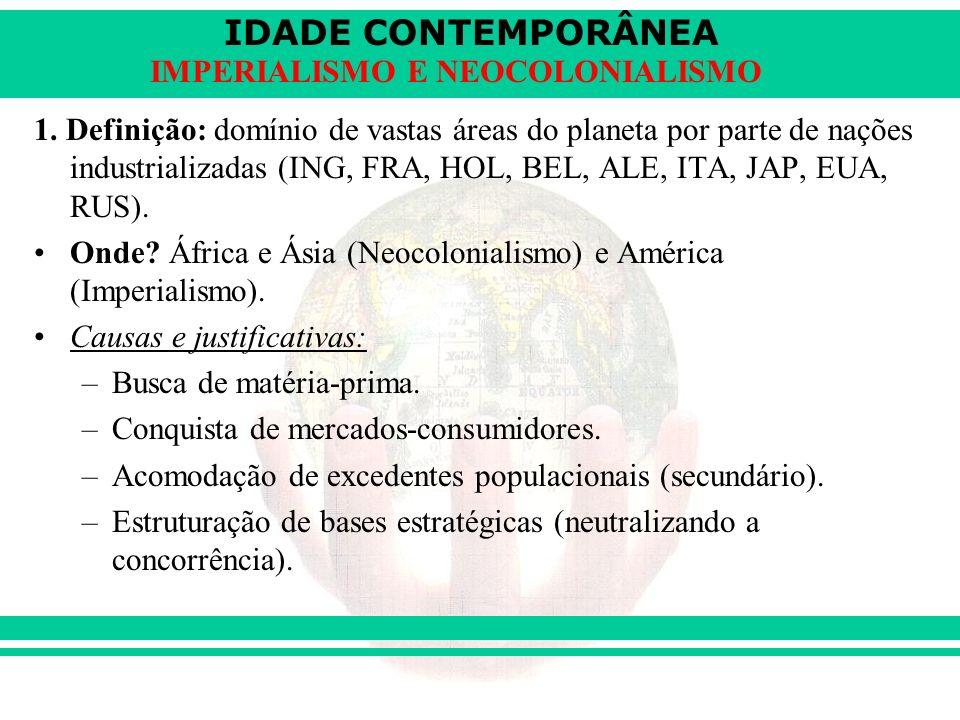 1. Definição: domínio de vastas áreas do planeta por parte de nações industrializadas (ING, FRA, HOL, BEL, ALE, ITA, JAP, EUA, RUS).