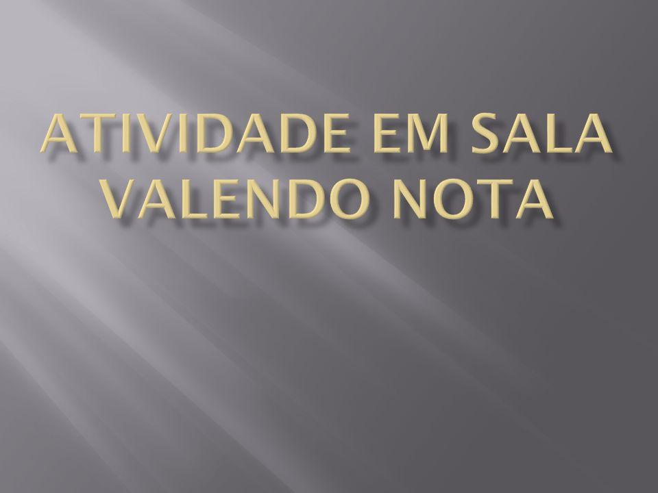ATIVIDADE EM SALA VALENDO NOTA