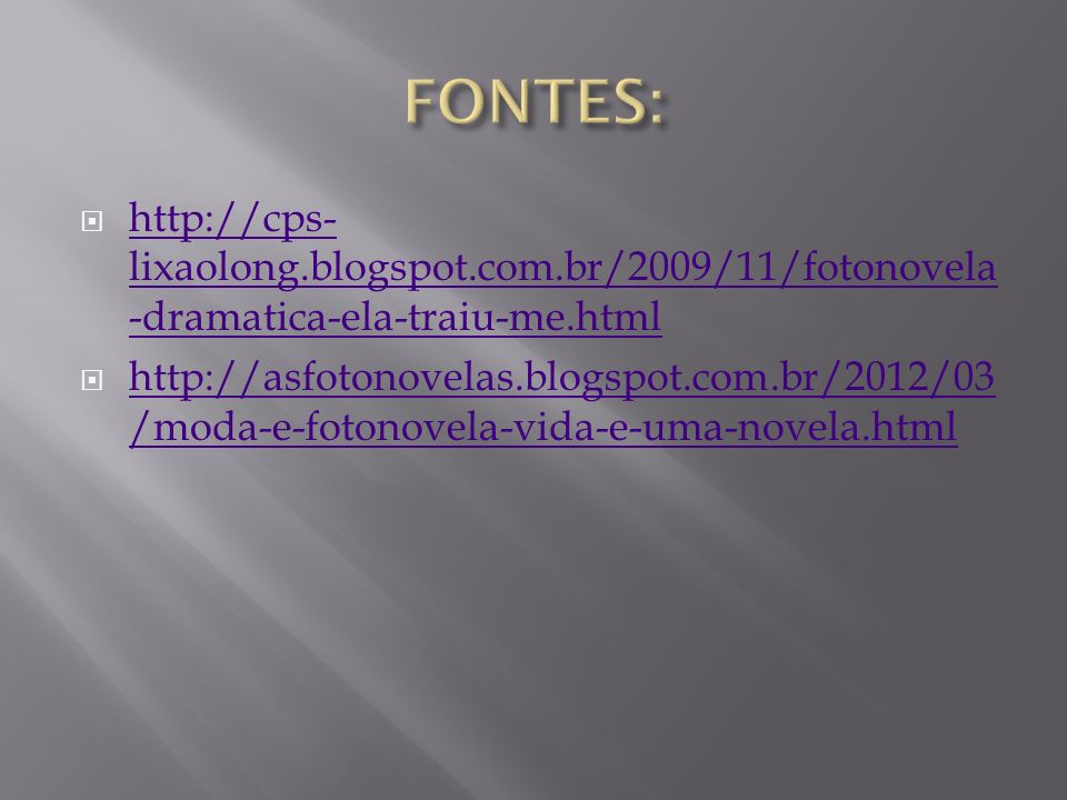 FONTES: http://cps-lixaolong.blogspot.com.br/2009/11/fotonovela-dramatica-ela-traiu-me.html.