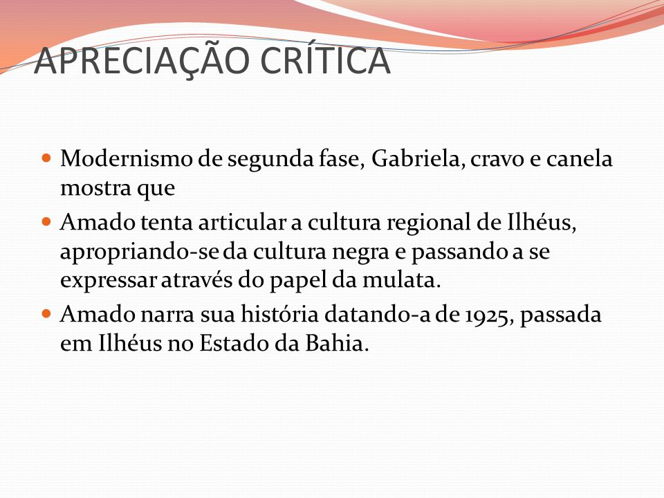 APRECIAÇÃO CRÍTICA Modernismo de segunda fase, Gabriela, cravo e canela mostra que.