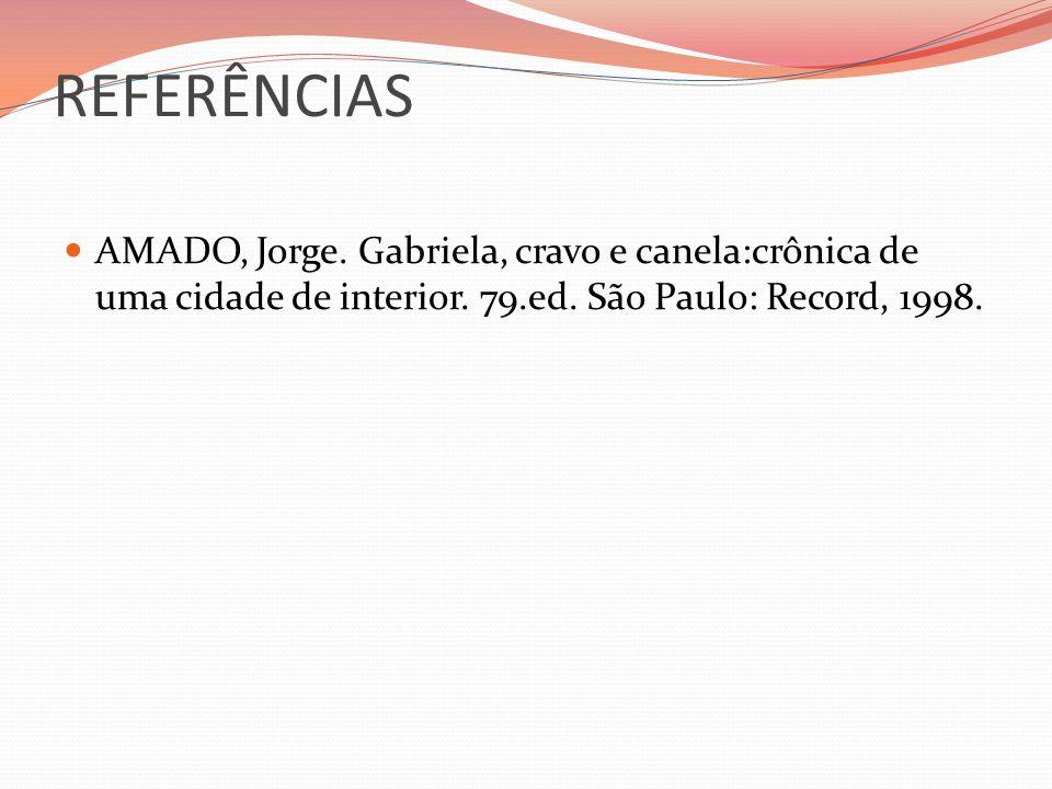 REFERÊNCIAS AMADO, Jorge. Gabriela, cravo e canela:crônica de uma cidade de interior.