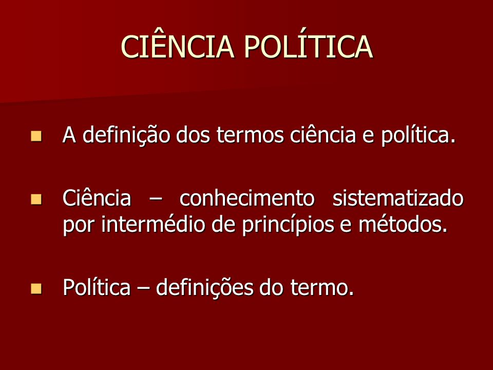 CIÊNCIA POLÍTICA A definição dos termos ciência e política.