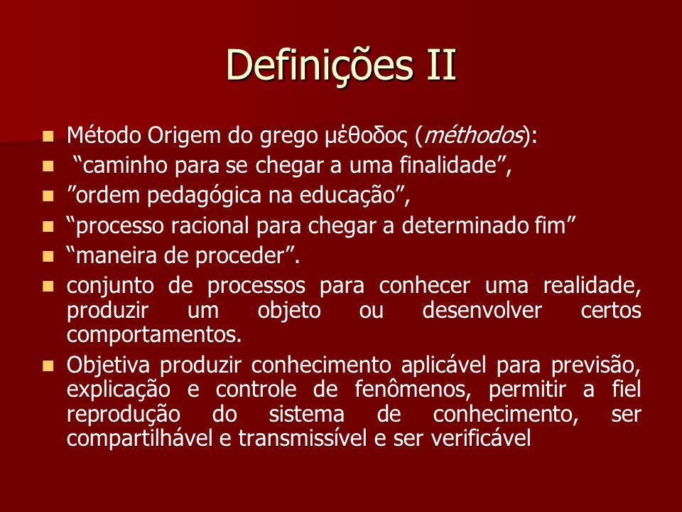 Definições II Método Origem do grego μέθοδος (méthodos):