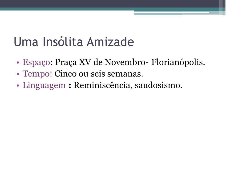 Uma Insólita Amizade Espaço: Praça XV de Novembro- Florianópolis.