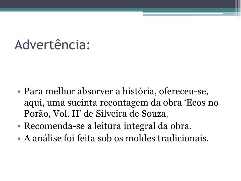 Advertência: Para melhor absorver a história, ofereceu-se, aqui, uma sucinta recontagem da obra 'Ecos no Porão, Vol. II' de Silveira de Souza.
