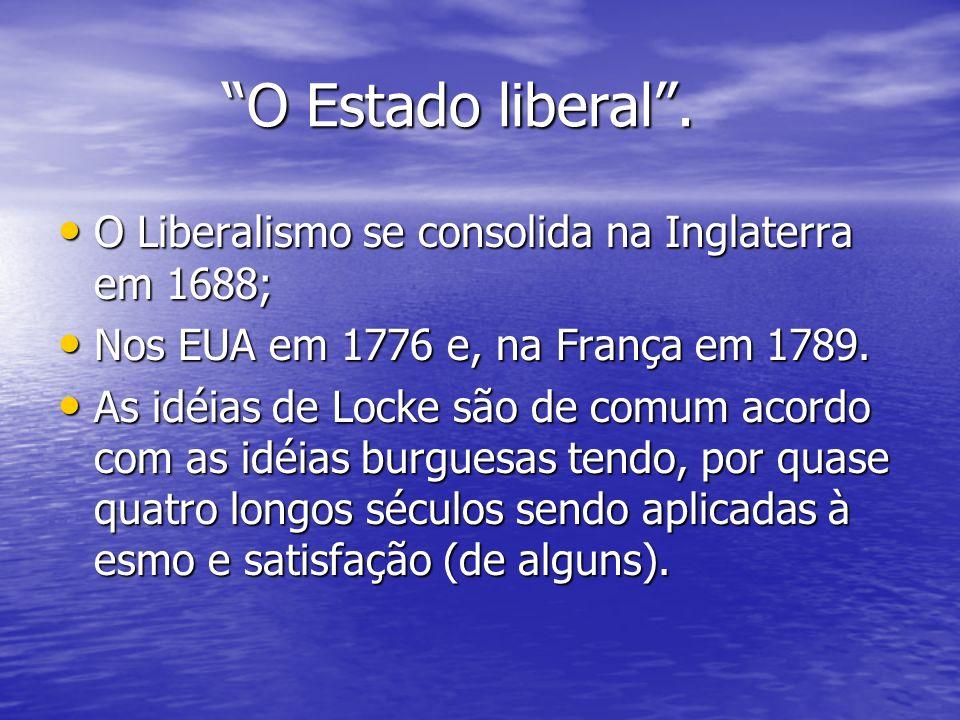 O Estado liberal . O Liberalismo se consolida na Inglaterra em 1688;