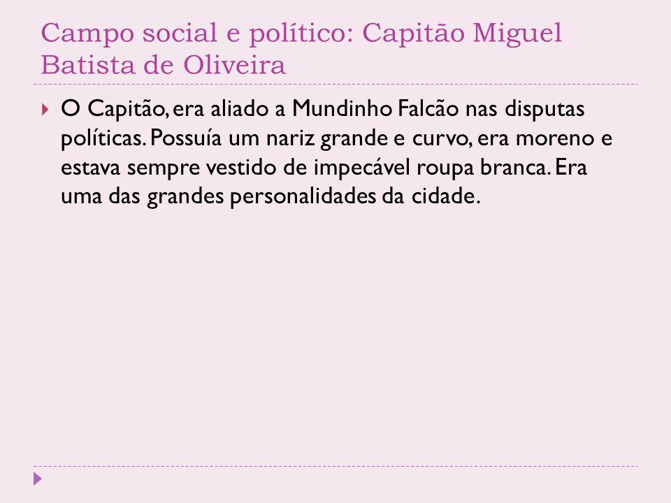 Campo social e político: Capitão Miguel Batista de Oliveira