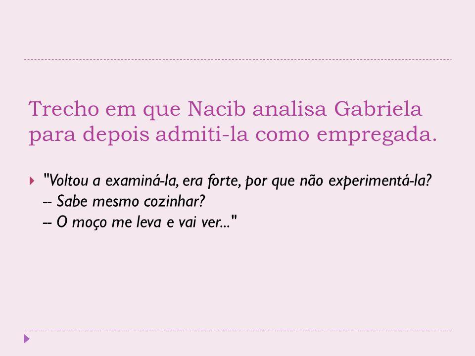 Trecho em que Nacib analisa Gabriela para depois admiti-la como empregada.