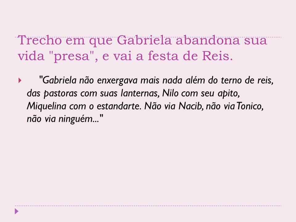 Trecho em que Gabriela abandona sua vida presa , e vai a festa de Reis.